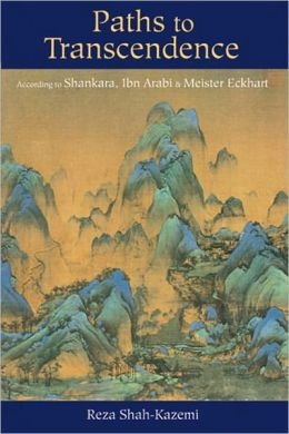 Paths to Transcendence: According to Shankara, Ibn Arabi & Meister Eckhart