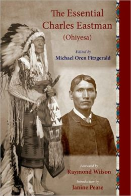 The Essential Charles Eastman (Ohiyesa): Light on the Indian World