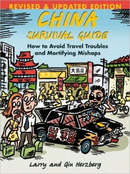 China Survival Guide: How To Avoid Travel Troubles and Mortifying Mishaps, Revised Edition