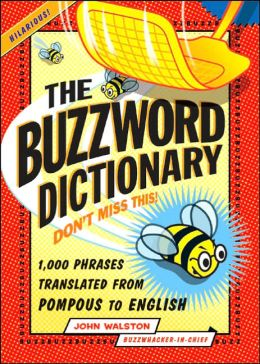 Buzzword Dictionary: 1,000 Phrases Translated from Pompous to English