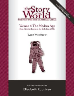 The Story of the World: History for the Classical Child, Volume 4 Tests: The Modern Age: From Victoria's Empire to the End of the USSR