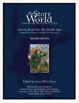 The Story of the World: History for the Classical Child, Activity Book 2: The Middle Ages: From the Fall of Rome to the Rise of the Renaissance Susan Wise Bauer
