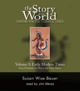 The Story of the World: History for the Classical Child, Volume 3: Early Modern Times: From Elizabeth the First to the Forty-Niners