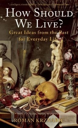 How Should We Live?: Great Ideas from the Past for Everyday Life