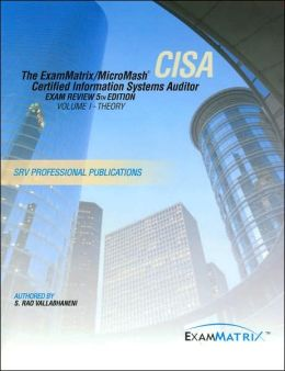 The ExamMatrix/MicroMash Certified Information Systems Auditor Exam Review 5th Edition: Volume 1 - Theory