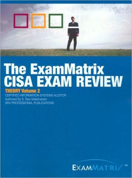 The ExamMatrix Certified Information Systems Auditor Exam Review: Theory, Volume 2