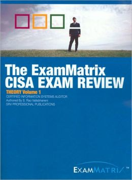 The ExamMatrix Certified Information Systems Auditor Exam Review: Theory, Volume 1