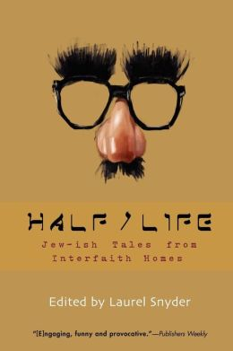 Half/Life: Jew-Ish Tales From Almost, Not Quite, and in-Between