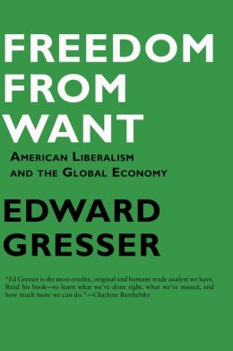 Freedom From Want: American Liberalism and the Global Economy