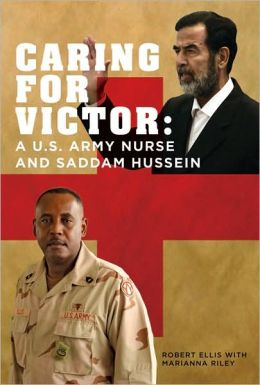 Caring for Victor: A U. S. Army Nurse and Saddam Hussein