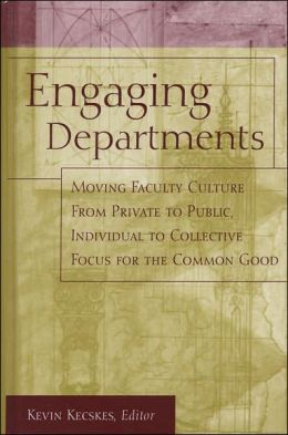 Engaging Departments: Moving Faculty Culture from Private to Public, Individual to Collective Focus for the Common Good