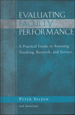 Evaluating Faculty Performance: A Practical Guide to Assessing Teaching, Research, and Service
