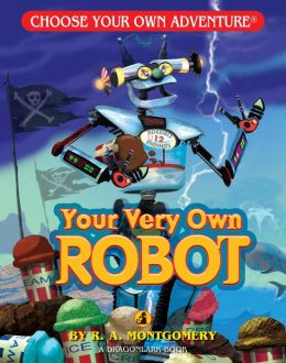 Your Very Own Robot (Choose Your Own Adventure Dragonlarks Series)