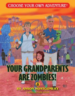 Your Grandparents Are Zombies (Choose Your Own Adventure Dragonlarks Series)