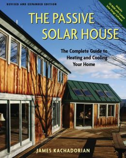 The Passive Solar House: The Complete Guide to Heating and Cooling Your Home