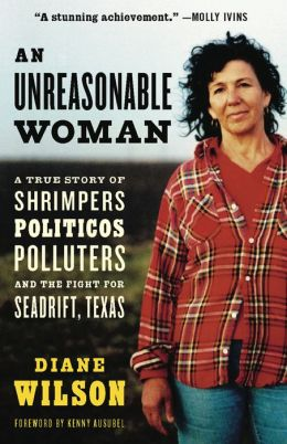 Unreasonable Woman: A True Story of Shrimpers, Politicos, Polluters, and the Fight for Seadrift, Texas