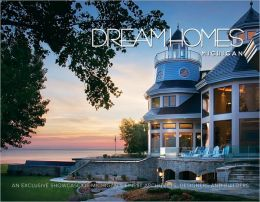 Dream Homes Michigan: An Exclusive Showcase of Michigan's Finest Architects, Designers and Builders