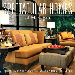 Spectacular Homes of Michigan: An Exclusive Showcase of Michigan's Finest Designers