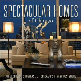 Spectacular Homes of Chicago: An Exclusive Showcase of Chicago's Finest Designers