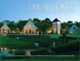 Dream Homes Ohio and Pennsylvania: An Exclusive Showcase of Ohio and Pennsylvania's Finest Architects and Builders