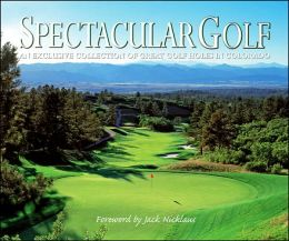 Spectacular Golf Holes of Colorado: An Exclusive Showcase of Colorado's Finest Golf Holes