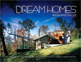 Dream Homes Washington DC: An Exclusive Showcase of Washington DC's Finest Architects