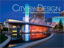 City by Design: Atlanta: An Architectural Perspective of the Atlanta Area