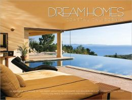 Dream Homes of Coastal California: Showcasing Coastal California's Finest Architects, Designers and Builders