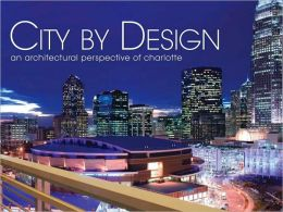 City by Design: Charlotte: An Architectural Perspective of Charlotte