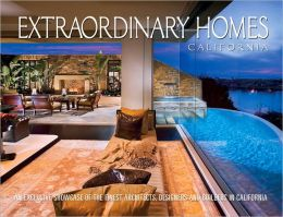 Extraordinary Homes California: An Exclusive Showcase of Architects, Designers and Builders in California