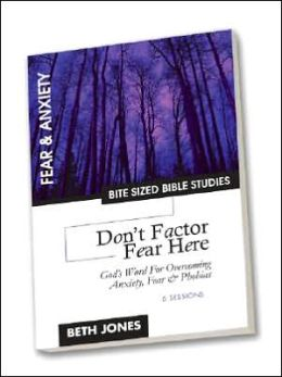 Don't Factor Fear Here: God's Word for Overcoming Anxiety, Fear and Phobias