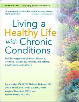 Living a Healthy Life with Chronic Conditions: Self-Management of Heart Disease, Arthritis, Diabetes, Asthma, Bronchitis, Emphysema, and Others