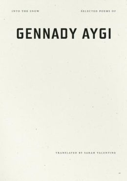 Into the Snow: Selected Poems of Gennady Aygi