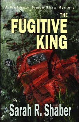 The Fugitive King: A Professor Simon Shaw Mystery Sarah R. Shaber