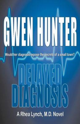 Delayed Diagnosis: A Rhea Lynch, M. D. Novel