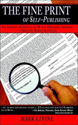 The Fine Print of Self-Publishing: The Contracts and Services of 45 Major Self-Publishing Companies--Analyzed, Ranked and Exposed