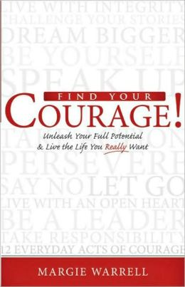 Find Your Courage!: Unleash Your Full Potential and Live the Life You Really Want