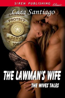 The Lawman's Wife [The Wives Tales 3] (Siren Publishing Classic)