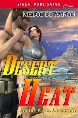 Desert Heat [An Ike Payne Adventure 2] (Siren Publishing Classic)