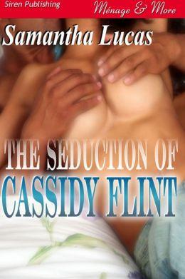 The Seduction of Cassidy Flint (Siren Publishing Menage & More)