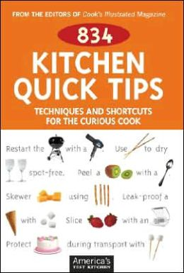 834 Kitchen Quick Tips: Tip, Techniques & Shortcuts for the Curious Cook