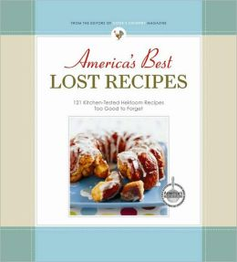 America's Best Lost Recipes: 121 Kitchen-Tested Heirloom Recipes Too Good to Forget