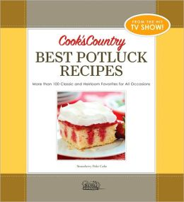 Cook's Country Best Potluck Recipes: More Than 100 Classic and Heirloom Favorites for All Occasions
