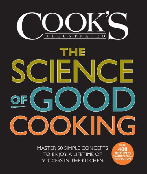The Science of Good Cooking: Master 50 Simple Concepts to Enjoy a Lifetime of Success in the Kitchen