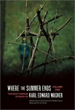 Where the Summer Ends: The Best Horror Stories of Karl Edward Wagner, Volume 1