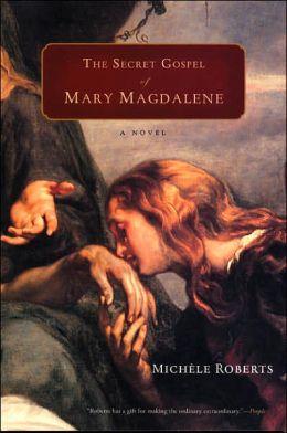 The Secret Gospel of Mary Magdalene: A Novel