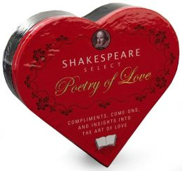 Shakespeare's Select Poetry of Love: Compliments, Come-Ons, and Insights into the Art of Love