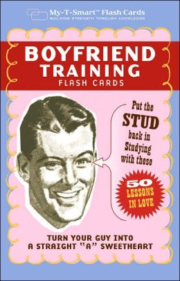 Boyfriend Training Flash Cards: Put the 'Stud' Back in Studying with These 50 Lessons in Love