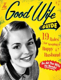 Good Wife Guide: 19 Rules for Keeping a Happy Husband