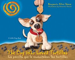 The Dog Who Loved Tortillas/ La perrita que le encantaban las tortillas